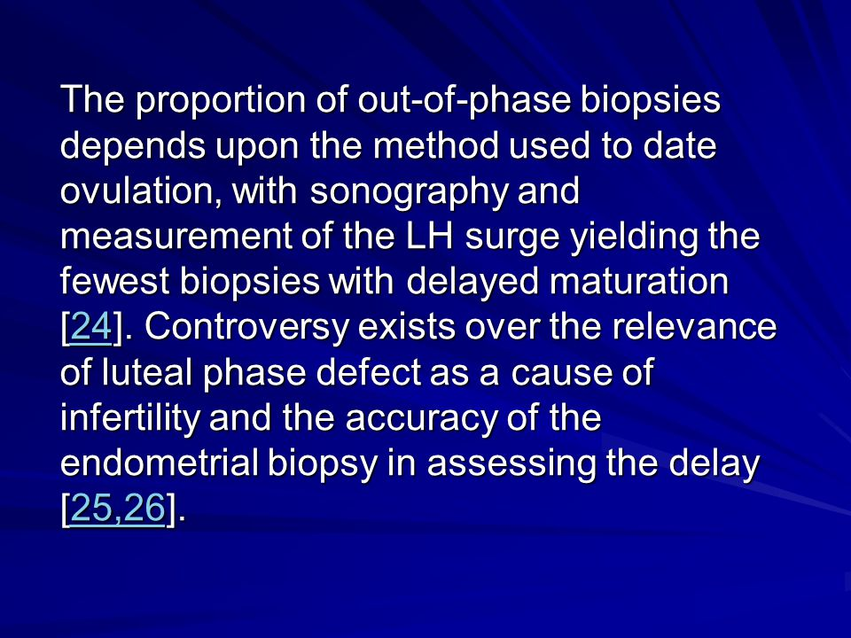 The proportion of out-of-phase biopsies depends upon the method used to date ovulation, with sonography and measurement of the LH surge yielding the fewest biopsies with delayed maturation [24].